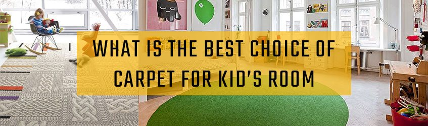 Best Choice of Carpet for Kid's Room